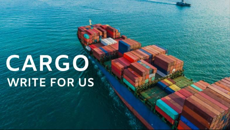 Cargo Write for us