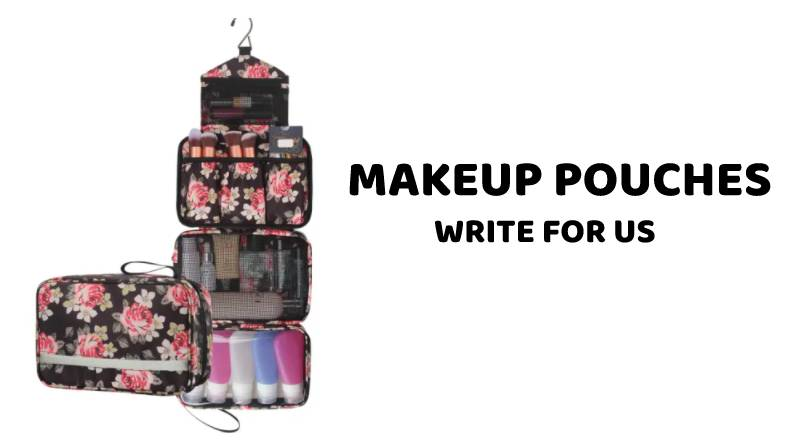 Make up pouches write for us