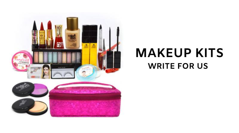 Makeup kits write for us